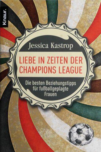 Jessica Kastrop - Liebe in Zeiten der Champions League